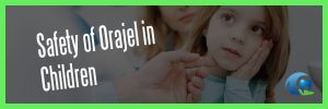 Is Orajel and Anbesol Safe for Kids