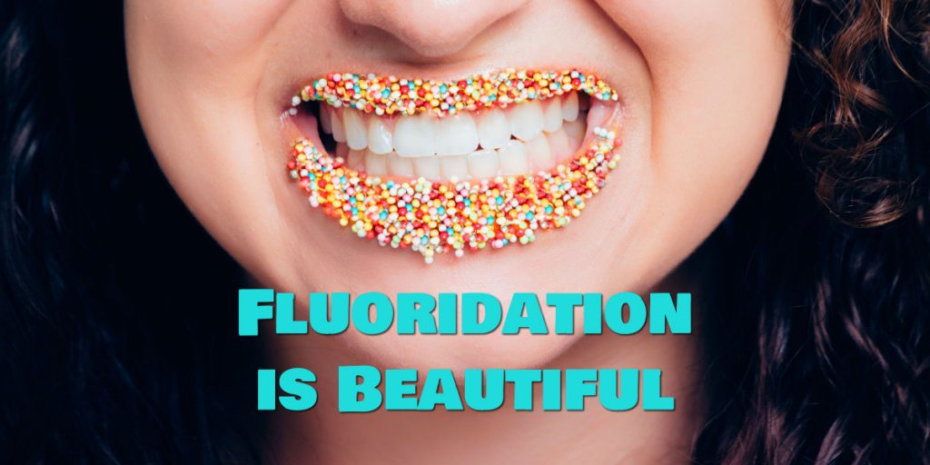 Fluoridation is Beautiful