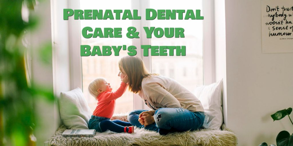 Title - Prenatal Dental Care & your Baby's Teeth